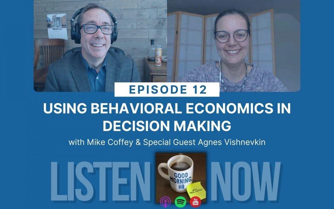 Episode 12: Using Behavioral Economics in Decision Making (HRCI Business Credit)